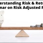 Understanding Risk & Return: A Webinar on Risk Adjusted Returns