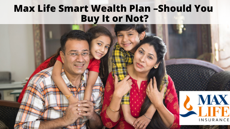 max life smart wealth plan-should you buy it or not