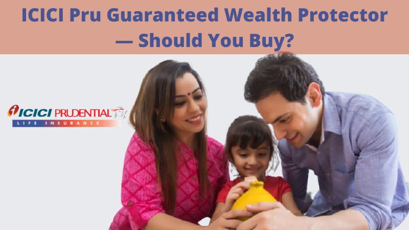 ICICI Pru Guaranteed Wealth Protector Should You Buy