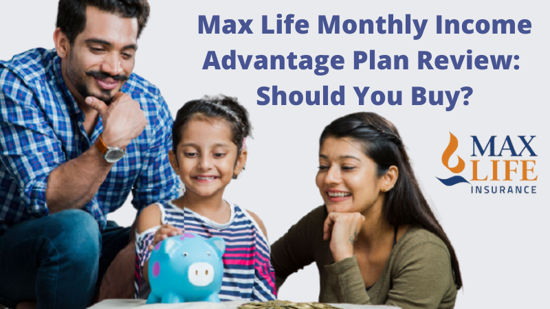 Max Life Monthly Income Advantage Plan Review Should You Buy